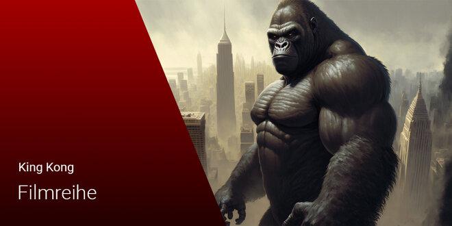 King Kong Filme: Die Filmreihe mit allen Remakes